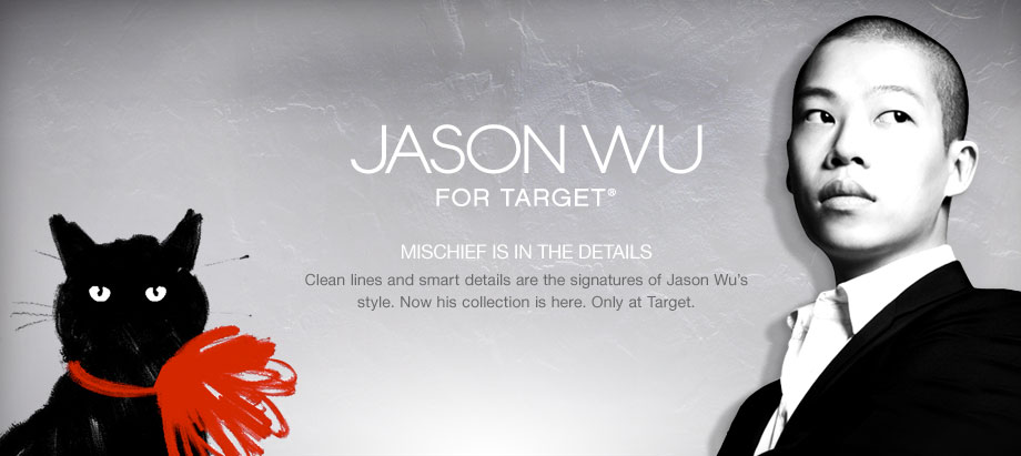 Jason Wu for Target(r) - Mischief is in the details. Clean lines and smart details are the signatures of Jason Wu's style. Now his collection is here. Only at Target.
